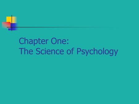 Chapter One: The Science of Psychology