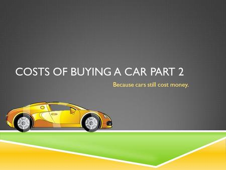 COSTS OF BUYING A CAR PART 2 Because cars still cost money.