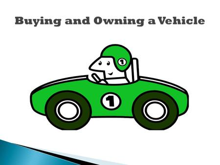 Buying a Vehicle Cost of owning a vehicle: 1.Purchase Price – Amount paid for a vehicle 2.Depreciation - decrease in value over time 3.Financing - how.