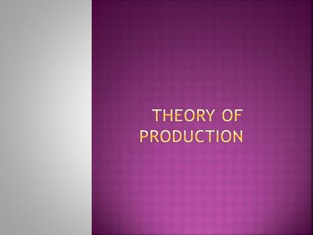 THEORY OF PRODUCTION EXPLAIN A INPUT- OUTPUT RELATIONSHIP, A FIRM SO AS TO MINIMIZE COST OF PRODUCTION. Labour + capital = Output.