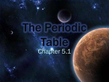 The Periodic Table Chapter 5.1.