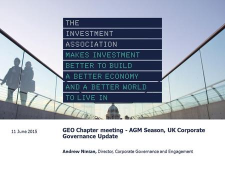 GEO Chapter meeting - AGM Season, UK Corporate Governance Update Andrew Ninian, Director, Corporate Governance and Engagement 11 June 2015 00 Month YEARPresentation.
