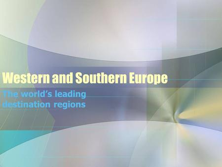 Western and Southern Europe The world's leading destination regions.