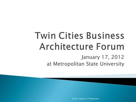 January 17, 2012 at Metropolitan State University ©2012 Advance IT Minnesota.