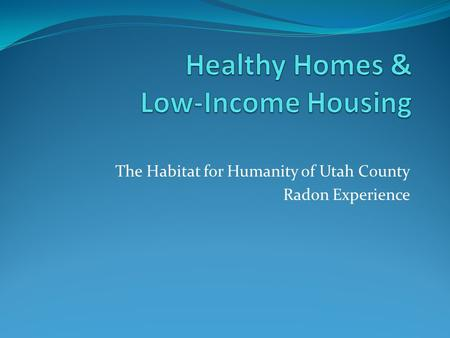 The Habitat for Humanity of Utah County Radon Experience.