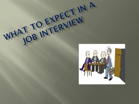 Interviewing for a job can be a nerve-wracking experience. The better prepared you are, the better your chances will be that the interview will go well.