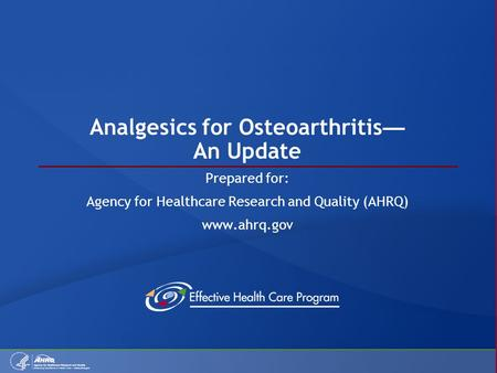 Analgesics for Osteoarthritis — An Update Prepared for: Agency for Healthcare Research and Quality (AHRQ) www.ahrq.gov.