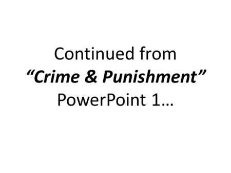 "Continued from ""Crime & Punishment"" PowerPoint 1…."