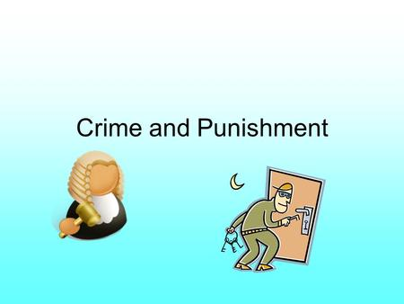 Crime and Punishment. For your exam you need to know: The need for law and justice. Theories of punishment and the arguments for and against them. Why.