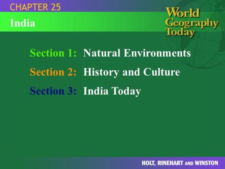 Section 1:Natural Environments Section 2:History and Culture Section 3:India Today CHAPTER 25 India.