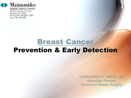 CHARUSHEELA ANDAZ, MD Associate Director Division of Breast Surgery Breast Cancer Prevention & Early Detection WOMEN'S BREAST CENTER 6300 8 th Avenue,