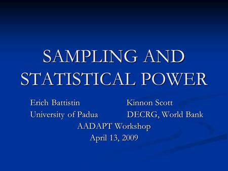 SAMPLING AND STATISTICAL POWER Erich Battistin Kinnon Scott Erich Battistin Kinnon Scott University of Padua DECRG, World Bank University of Padua DECRG,