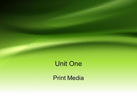 Unit One Print Media. Types books pamphlets newspapers magazines Journals.
