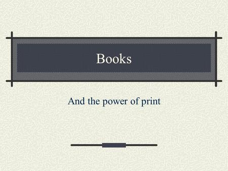 Books And the power of print.
