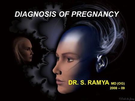 DR. S. RAMYA MD (OG) 2008 – 09 DIAGNOSIS OF PREGNANCY.