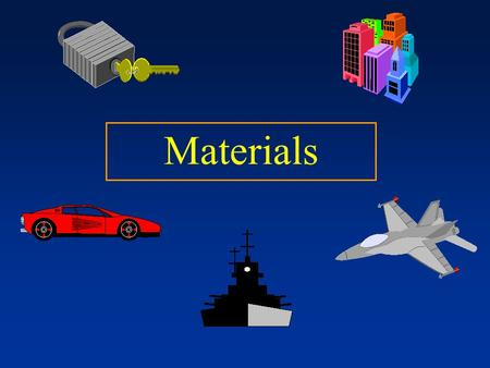 Materials. Properties of Materials Mechanical Properties : strength, toughness, ductility, hardness, elasticity, fatigue, creep. Behavior Under Loading.