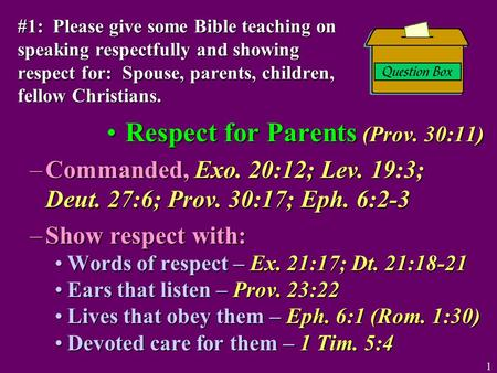 Respect for Parents (Prov. 30:11)Respect for Parents (Prov. 30:11) –Commanded, Exo. 20:12; Lev. 19:3; Deut. 27:6; Prov. 30:17; Eph. 6:2-3 –Show respect.