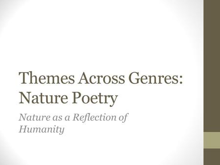 Themes Across Genres: Nature Poetry Nature as a Reflection of Humanity.