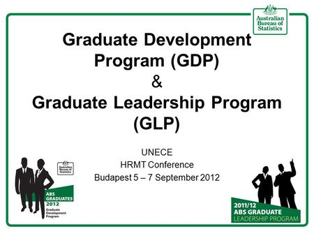 Graduate Development Program (GDP) & Graduate Leadership Program (GLP) UNECE HRMT Conference Budapest 5 – 7 September 2012.