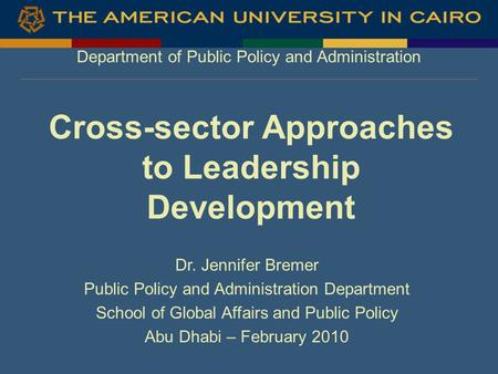Department of Public Policy and Administration Cross-sector Approaches to Leadership Development Dr. Jennifer Bremer Public Policy and Administration Department.