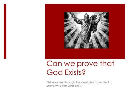 Can we prove that God Exists? Philosophers through the centuries have tried to prove whether God exists.