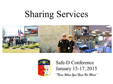 "Sharing Services ""There When You Need Us Most"" Safe-D Conference January 15-17, 2015."