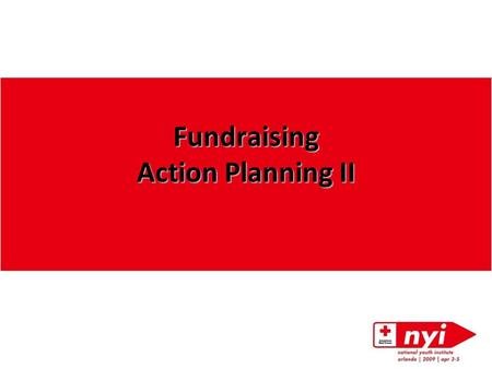 Fundraising Action Planning II. Good morning! Aubin Dupree National Youth Council Alumni Board Presenter 2 Position.