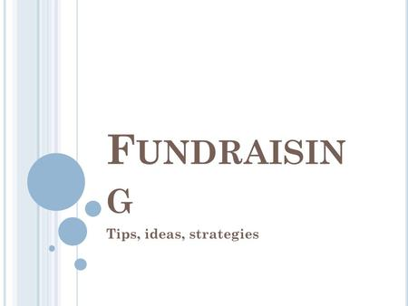 F UNDRAISIN G Tips, ideas, strategies. P RESENTATION C ONTENT Role and importance of fundraising in Phi Theta Kappa How to come up with a good fundraising.