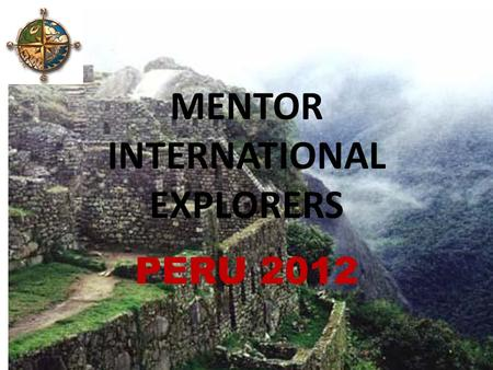 MENTOR INTERNATIONAL EXPLORERS PERU 2012. Where in the World is Peru Peru is officially the Republic of Peru (República del Perú, and is a country in.