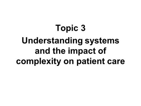 Understanding systems and the impact of complexity on patient care