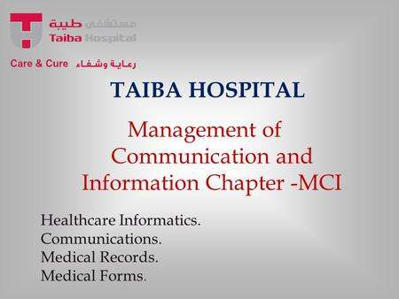 TAIBA HOSPITAL Management of Communication and Information Chapter -MCI Healthcare Informatics. Communications. Medical Records. Medical Forms.