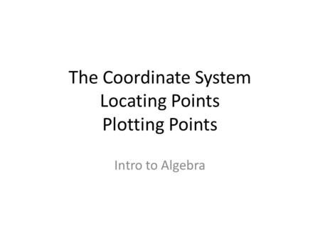 The Coordinate System Locating Points Plotting Points Intro to Algebra.