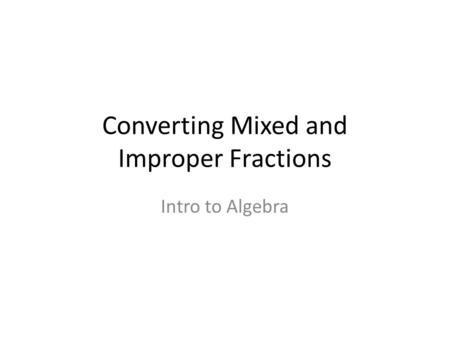 Converting Mixed and Improper Fractions Intro to Algebra.