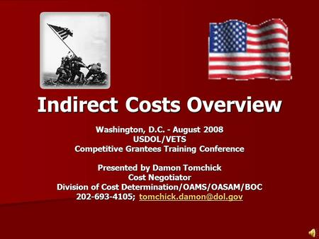 Indirect Costs Overview Washington, D.C. - August 2008 USDOL/VETS Competitive Grantees Training Conference Presented by Damon Tomchick Cost Negotiator.