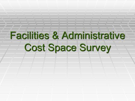 Facilities & Administrative Cost Space Survey. Agenda  Discuss why a sponsored program space survey is required.  Terminology and Examples of Facilities.