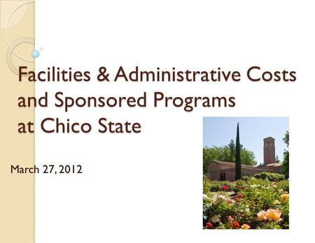 Facilities & Administrative Costs and Sponsored Programs at Chico State March 27, 2012.