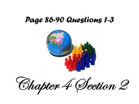Page 86-90 Questions 1-3 Chapter 4 Section 2.