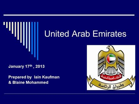 United Arab Emirates January 17 th, 2013 Prepared by Iain Kaufman & Blaine Mohammed.