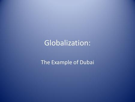 Globalization: The Example of Dubai.