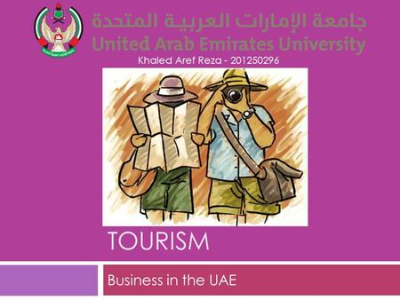 TOURISM Business in the UAE Khaled Aref Reza - 201250296.