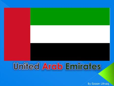 By Ezaan Ulhaq. Where in the world is the UAE? ...In Asia...