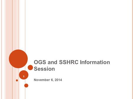 1 OGS and SSHRC Information Session November 6, 2014.