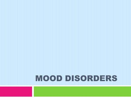 MOOD DISORDERS. Core Concept  People with this diagnosis have an abnormal mood characterized by:  Depression  Mania, or  Both symptoms in alternating.