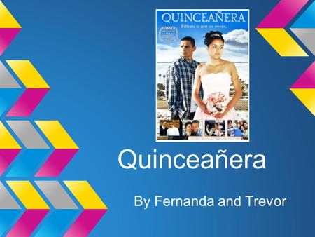 Quinceañera By Fernanda and Trevor. Background - Made in 2006 - Directed by Richard Glatzer and Wash Westmoreland - Set in Echo Park, Los Angeles - First.