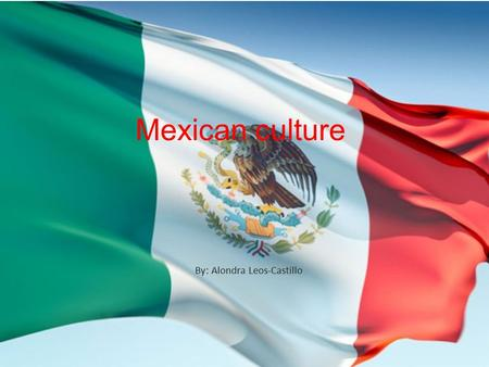 Mexican culture By: Alondra Leos-Castillo. Mexico is one of the most diverse and culture rich countries in the world!