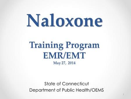 Naloxone Training Program EMR/EMT May 27, 2014