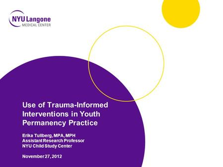 Use of Trauma-Informed Interventions in Youth Permanency Practice Erika Tullberg, MPA, MPH Assistant Research Professor NYU Child Study Center November.