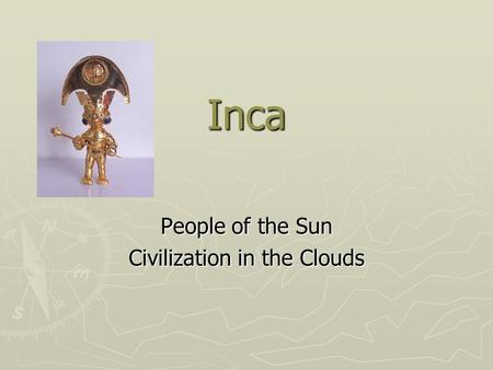 Inca People of the Sun Civilization in the Clouds.