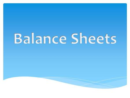 It is a sheet produced at the end of a financial year stating a summary of a firms assets, liabilities and capital. What is a balance sheet? Assets being.