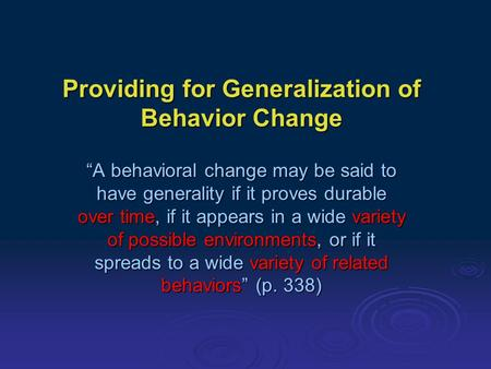 "Providing for Generalization of Behavior Change ""A behavioral change may be said to have generality if it proves durable over time, if it appears in a."